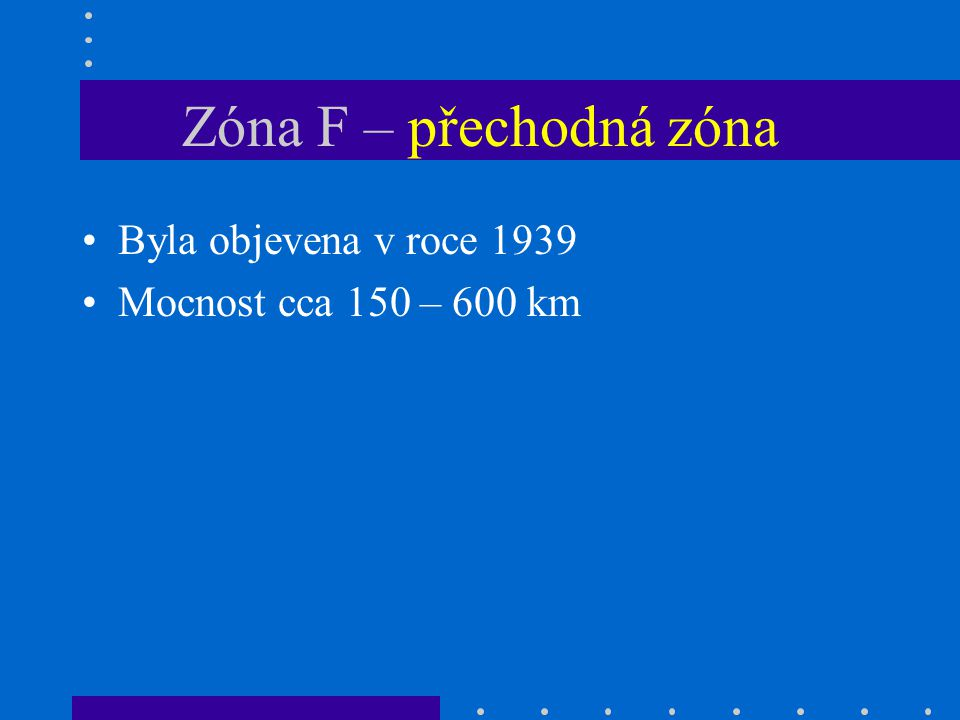 Zóna F – přechodná zóna Byla objevena v roce 1939