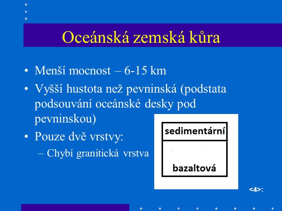 Oceánská zemská kůra Menší mocnost – 6-15 km