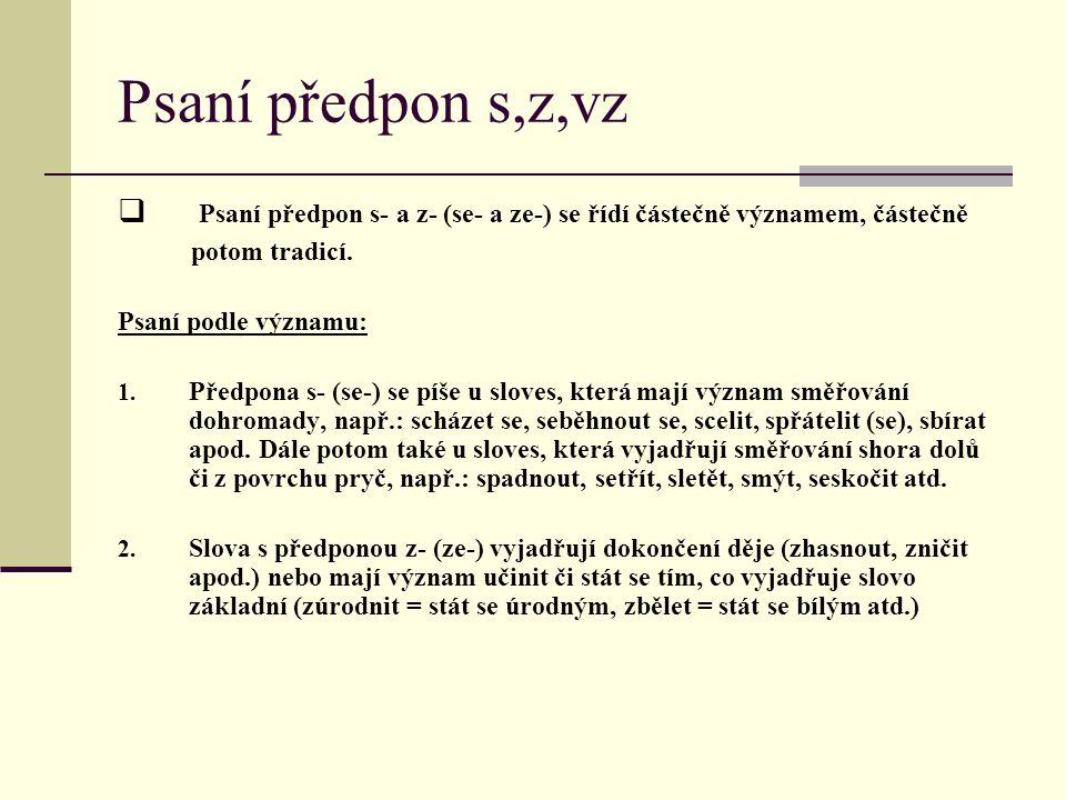 Psaní předpon s,z,vz Psaní předpon s- a z- (se- a ze-) se řídí částečně významem, částečně. potom tradicí.