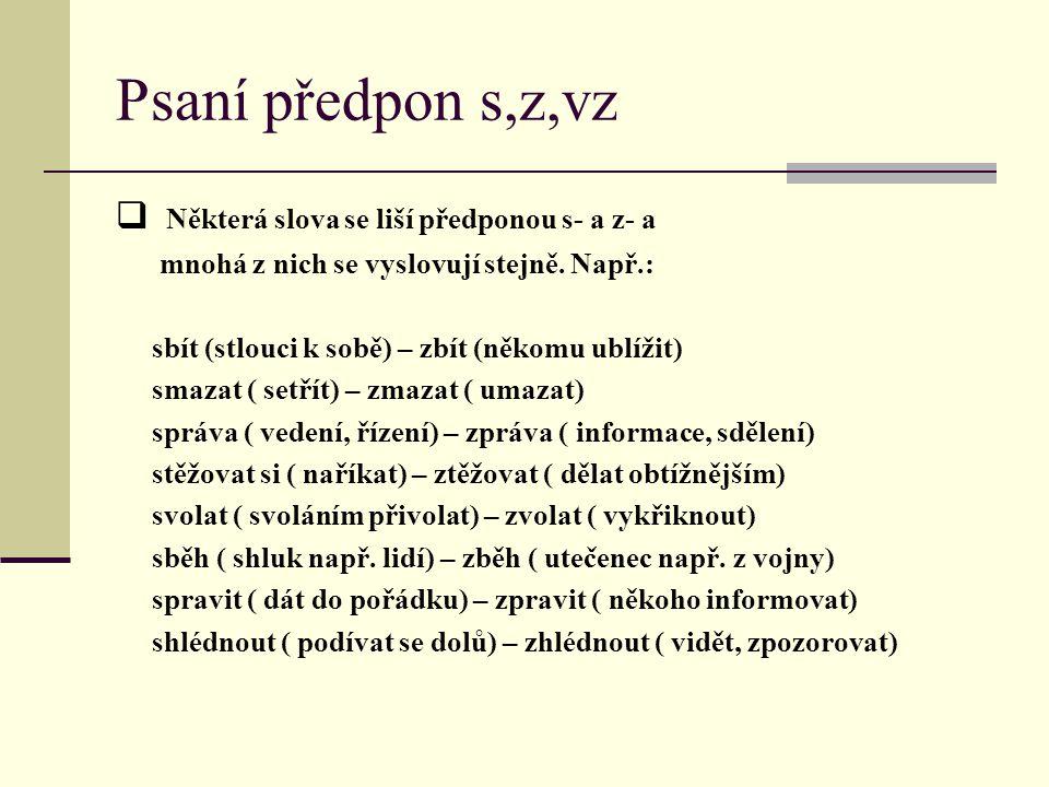 Psaní předpon s,z,vz Některá slova se liší předponou s- a z- a