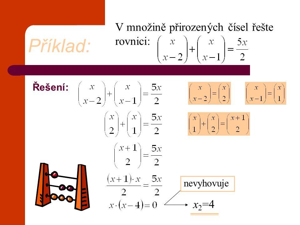Příklad: V množině přirozených čísel řešte rovnici: x1=0 x2=4 Řešení: