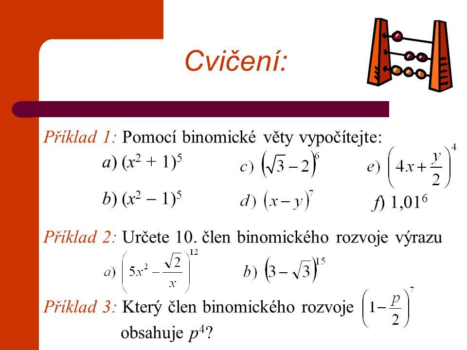 Cvičení: Příklad 1: Pomocí binomické věty vypočítejte: a) (x2 + 1)5
