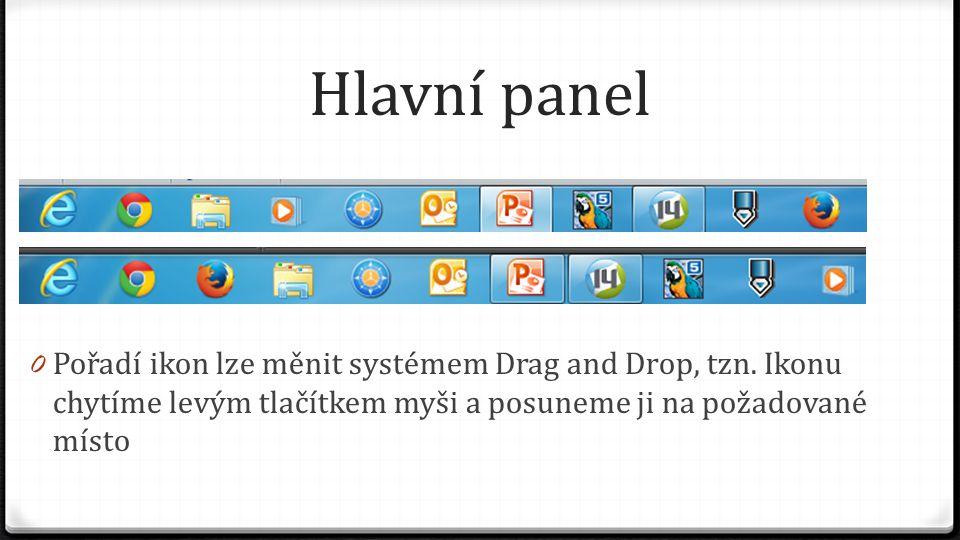Hlavní panel Pořadí ikon lze měnit systémem Drag and Drop, tzn.