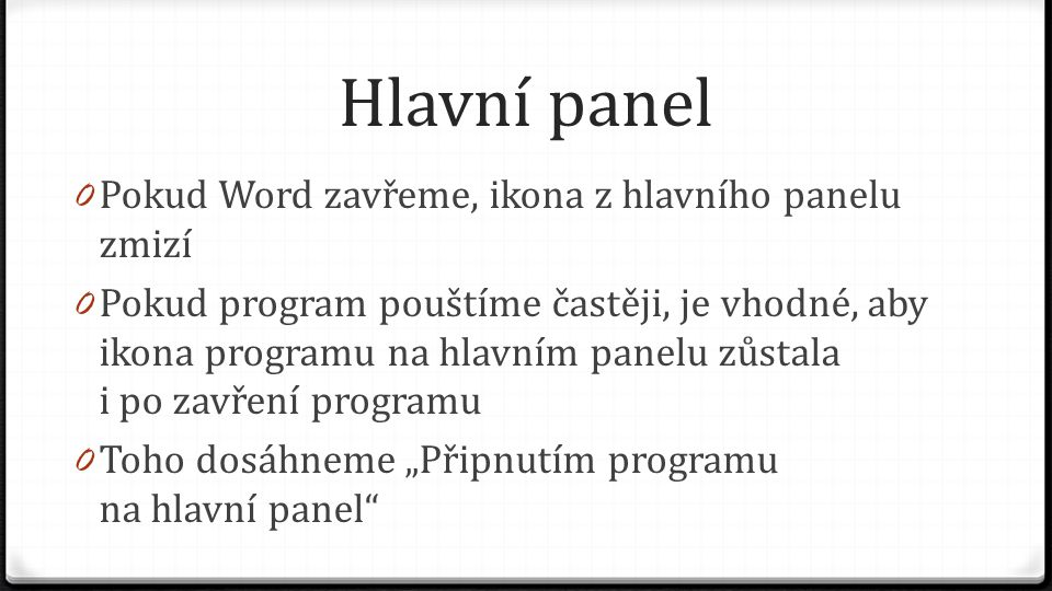 Hlavní panel Pokud Word zavřeme, ikona z hlavního panelu zmizí