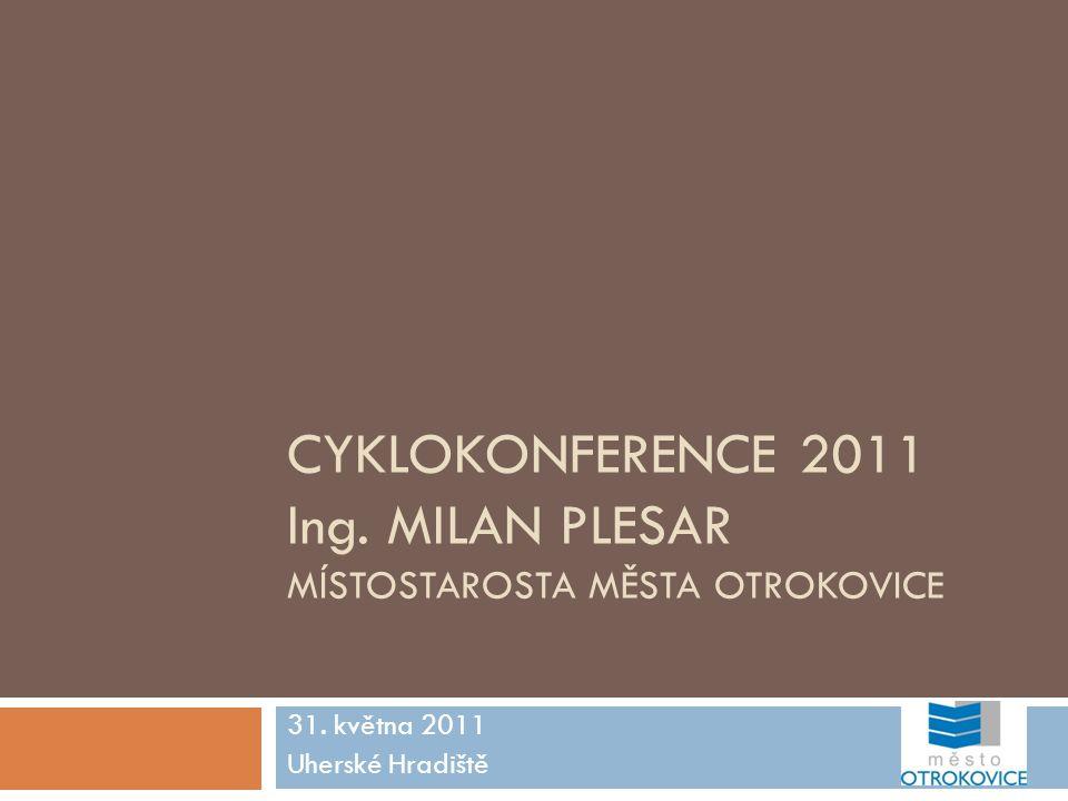 Cyklokonference 2011 Ing. Milan Plesar místostarosta města otrokovice