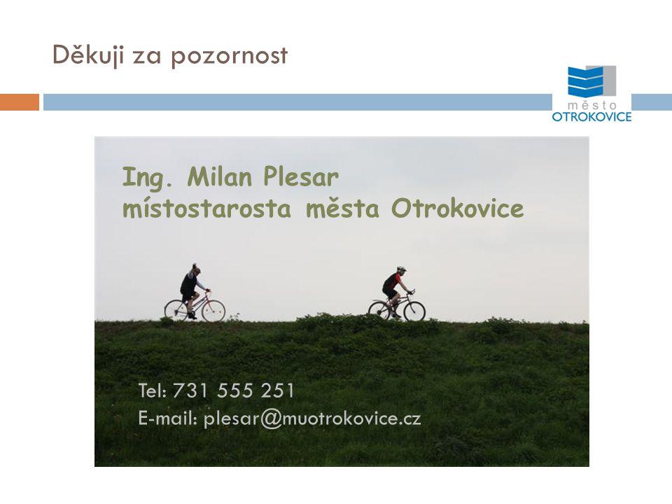 Děkuji za pozornost Ing. Milan Plesar místostarosta města Otrokovice