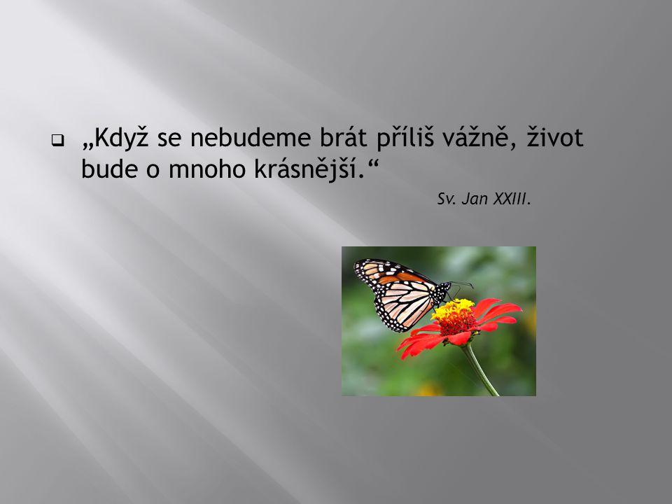 """""""Když se nebudeme brát příliš vážně, život bude o mnoho krásnější."""