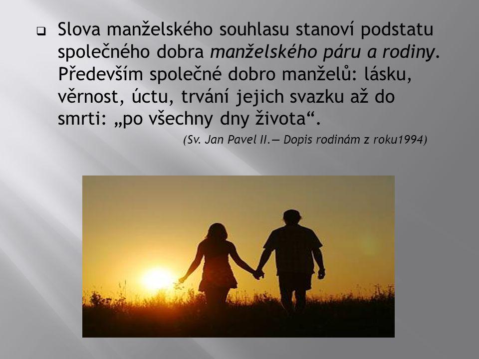 Slova manželského souhlasu stanoví podstatu společného dobra manželského páru a rodiny.