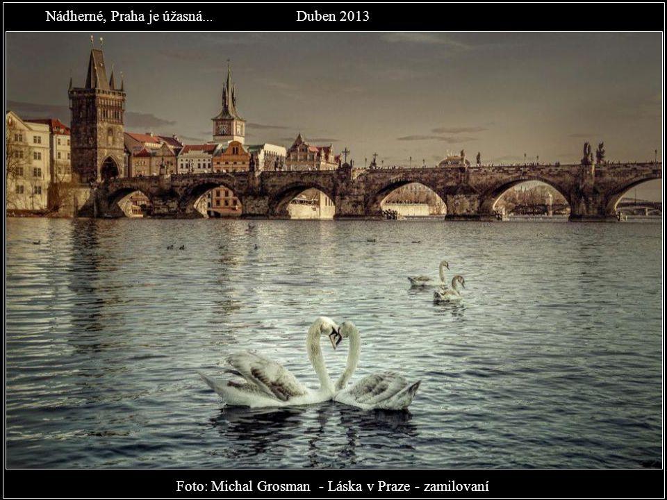 Nádherné, Praha je úžasná… Duben 2013