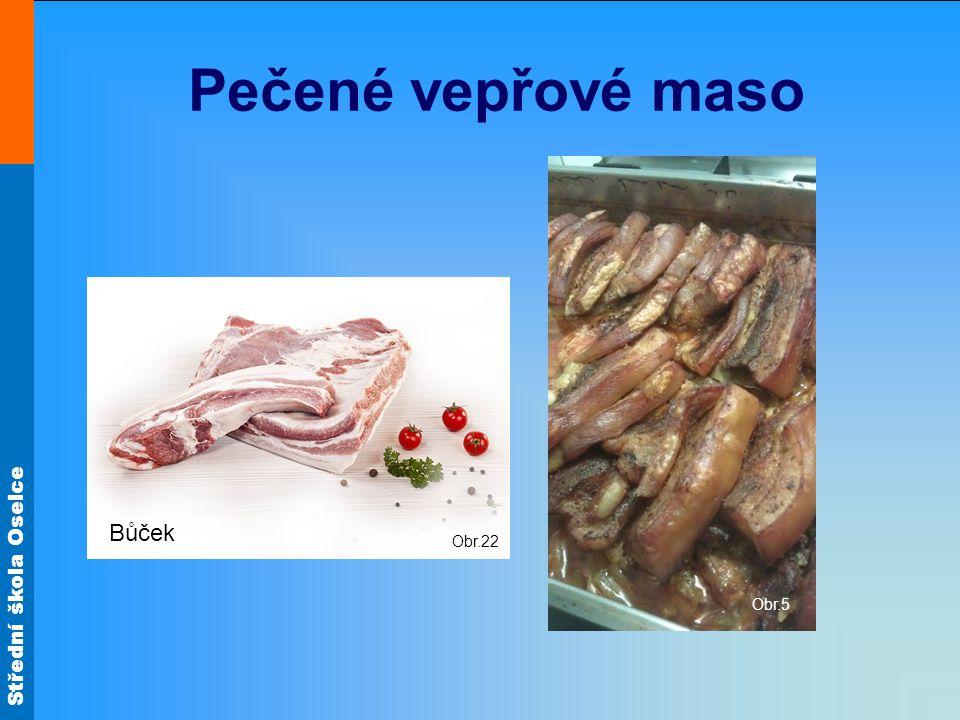 Pečené vepřové maso Obr.5 Obr.22 Bůček