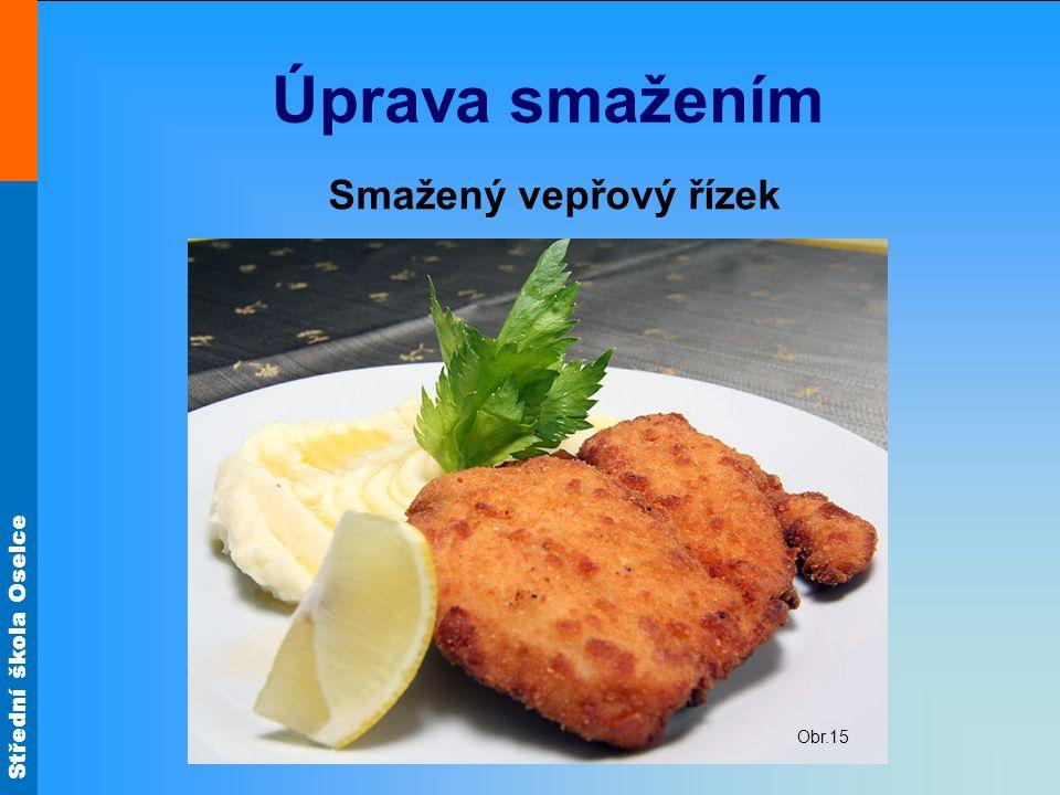 Úprava smažením Smažený vepřový řízek Obr.15
