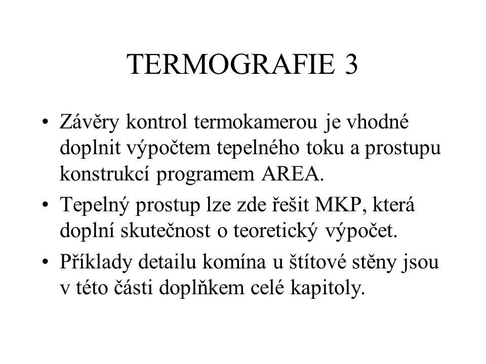 TERMOGRAFIE 3 Závěry kontrol termokamerou je vhodné doplnit výpočtem tepelného toku a prostupu konstrukcí programem AREA.