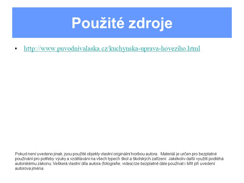 Použité zdroje http://www.puvodnivalaska.cz/kuchynska-uprava-hoveziho.html.