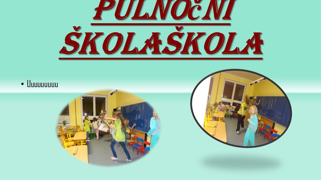 Pulnoční školaškola Uuuuuuuuu