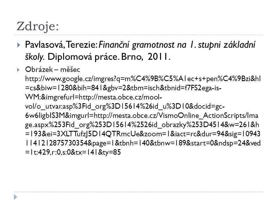 Zdroje: Pavlasová, Terezie: Finanční gramotnost na 1. stupni základní školy. Diplomová práce. Brno, 2011.