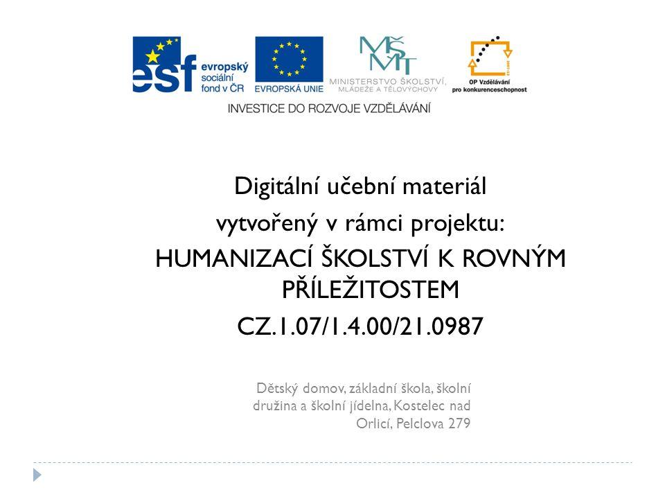 Digitální učební materiál vytvořený v rámci projektu: HUMANIZACÍ ŠKOLSTVÍ K ROVNÝM PŘÍLEŽITOSTEM CZ.1.07/1.4.00/21.0987