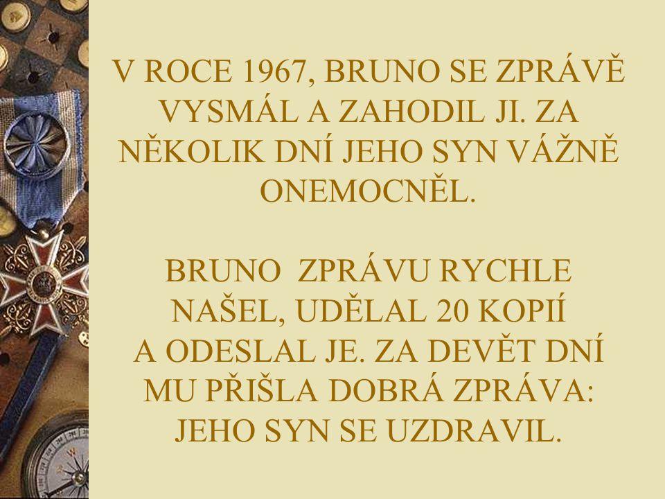 V ROCE 1967, BRUNO SE ZPRÁVĚ VYSMÁL A ZAHODIL JI