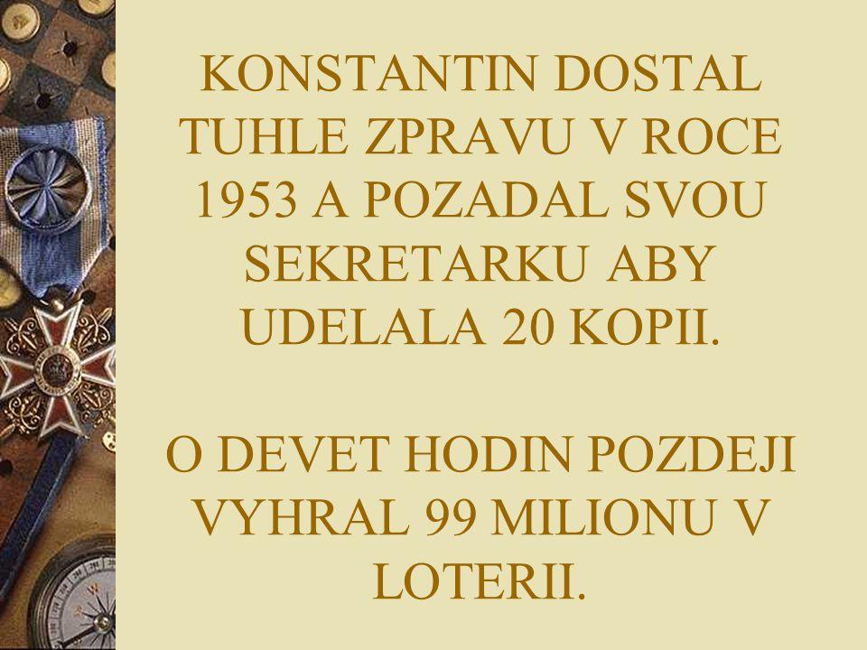 KONSTANTIN DOSTAL TUHLE ZPRAVU V ROCE 1953 A POZADAL SVOU SEKRETARKU ABY UDELALA 20 KOPII.
