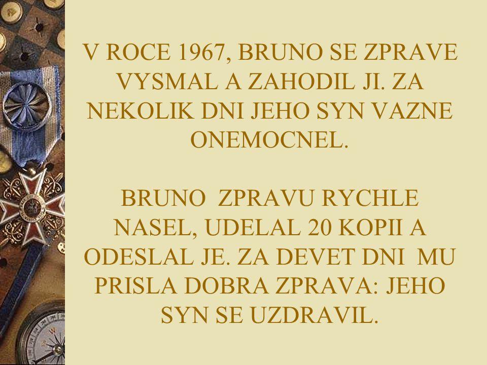 V ROCE 1967, BRUNO SE ZPRAVE VYSMAL A ZAHODIL JI