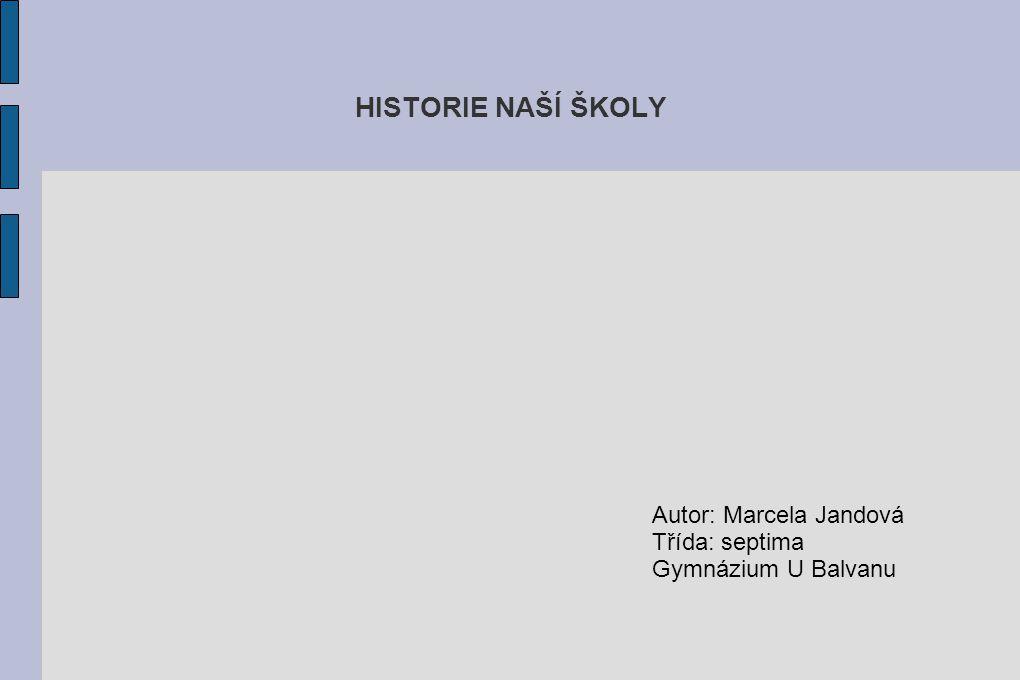 HISTORIE NAŠÍ ŠKOLY Autor: Marcela Jandová Třída: septima