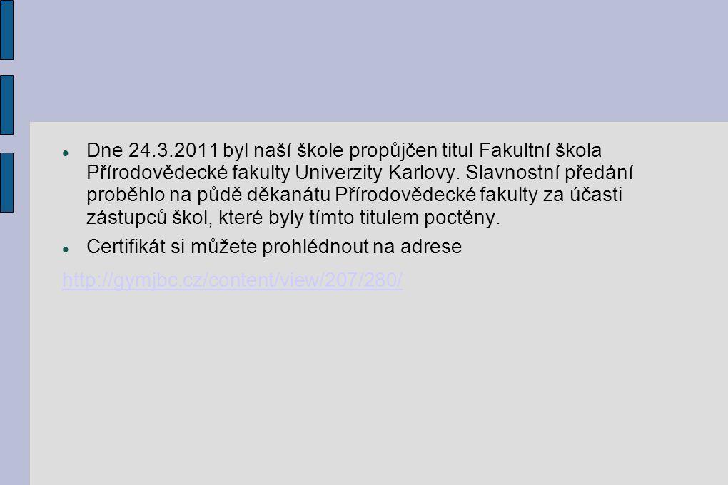 Dne 24.3.2011 byl naší škole propůjčen titul Fakultní škola Přírodovědecké fakulty Univerzity Karlovy. Slavnostní předání proběhlo na půdě děkanátu Přírodovědecké fakulty za účasti zástupců škol, které byly tímto titulem poctěny.