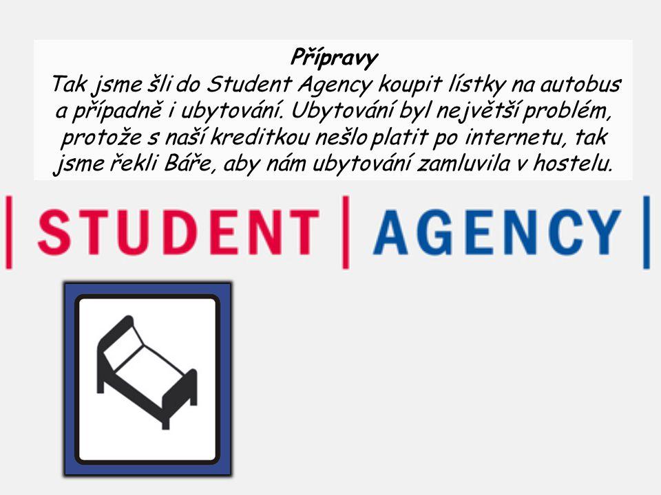 Přípravy Tak jsme šli do Student Agency koupit lístky na autobus a případně i ubytování.