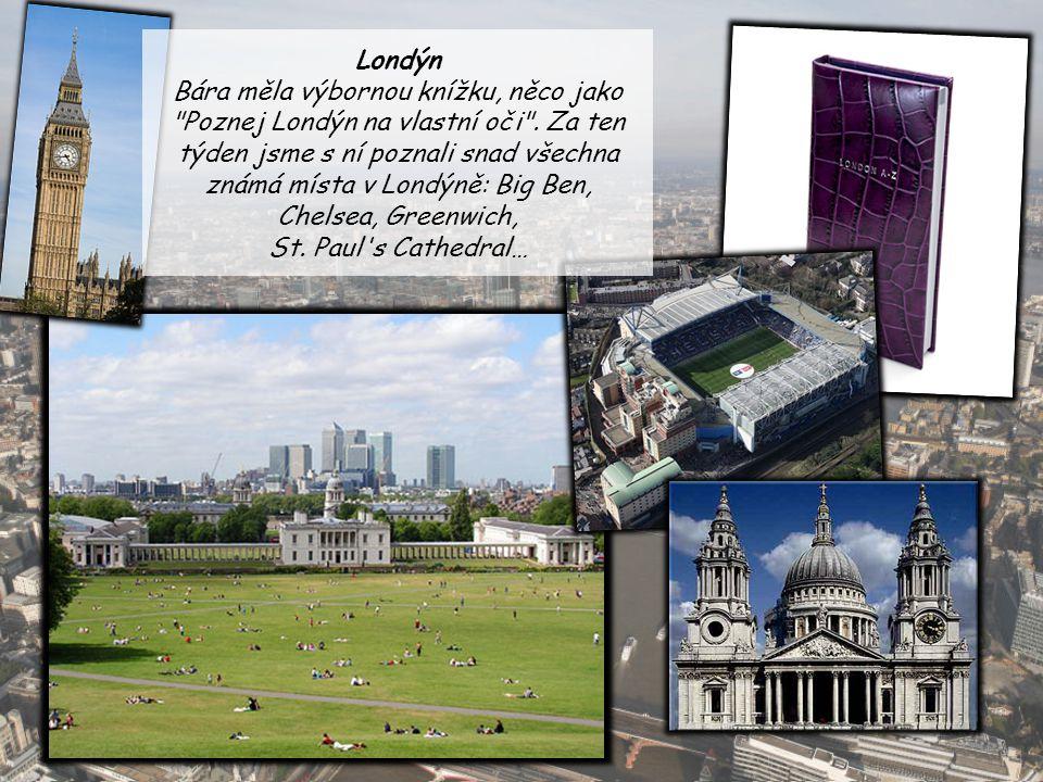 Londýn Bára měla výbornou knížku, něco jako Poznej Londýn na vlastní oči .