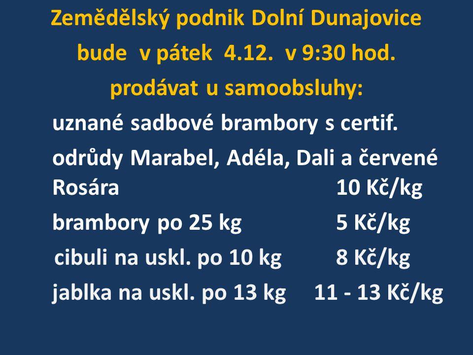 Zemědělský podnik Dolní Dunajovice bude v pátek 4. 12. v 9:30 hod