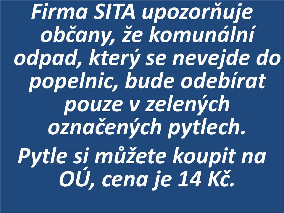 Firma SITA upozorňuje občany, že komunální odpad, který se nevejde do popelnic, bude odebírat pouze v zelených označených pytlech.