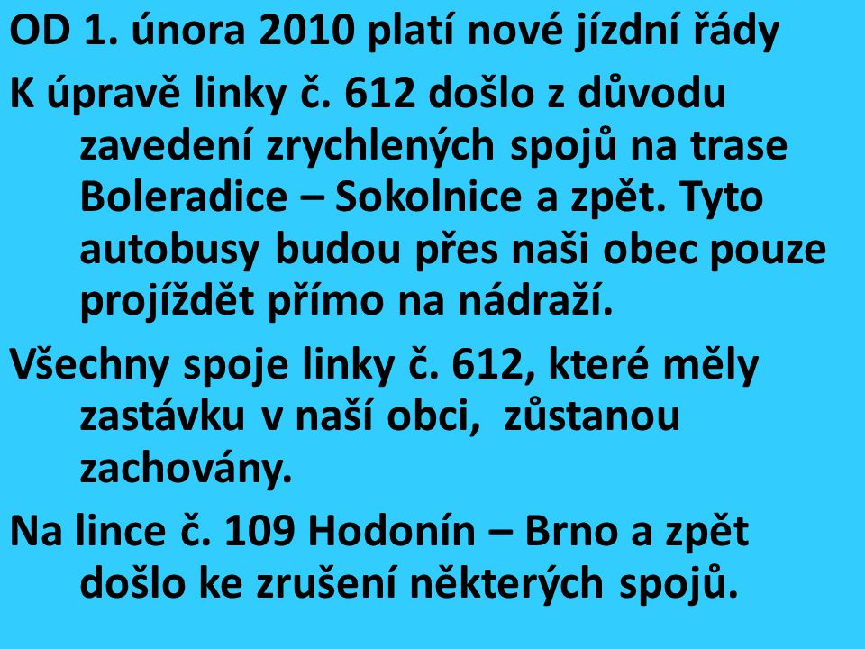 OD 1. února 2010 platí nové jízdní řády K úpravě linky č