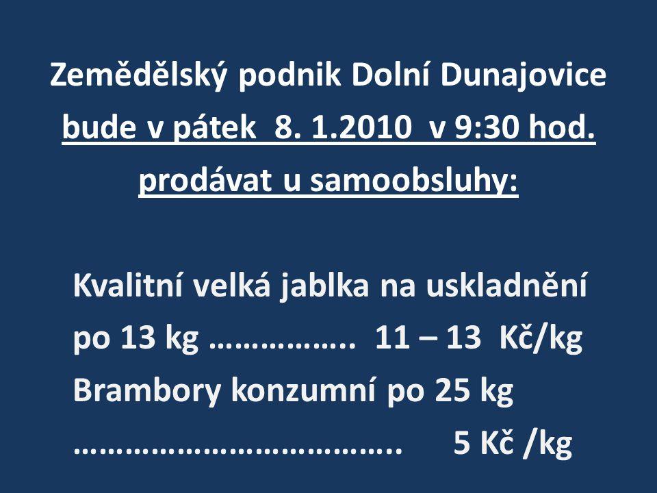 Zemědělský podnik Dolní Dunajovice bude v pátek 8. 1. 2010 v 9:30 hod