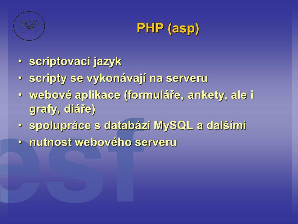 PHP (asp) scriptovací jazyk scripty se vykonávají na serveru