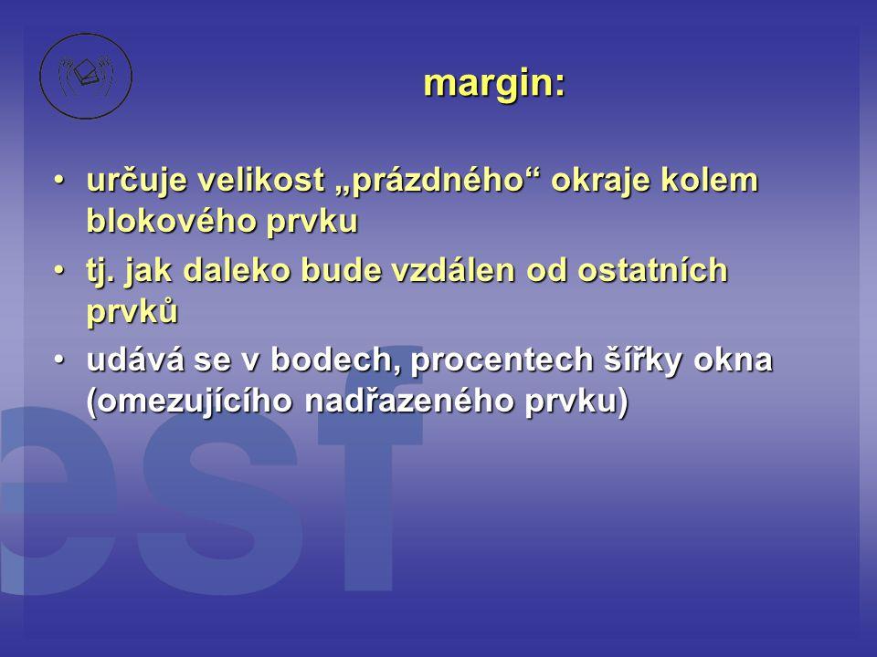 """margin: určuje velikost """"prázdného okraje kolem blokového prvku"""