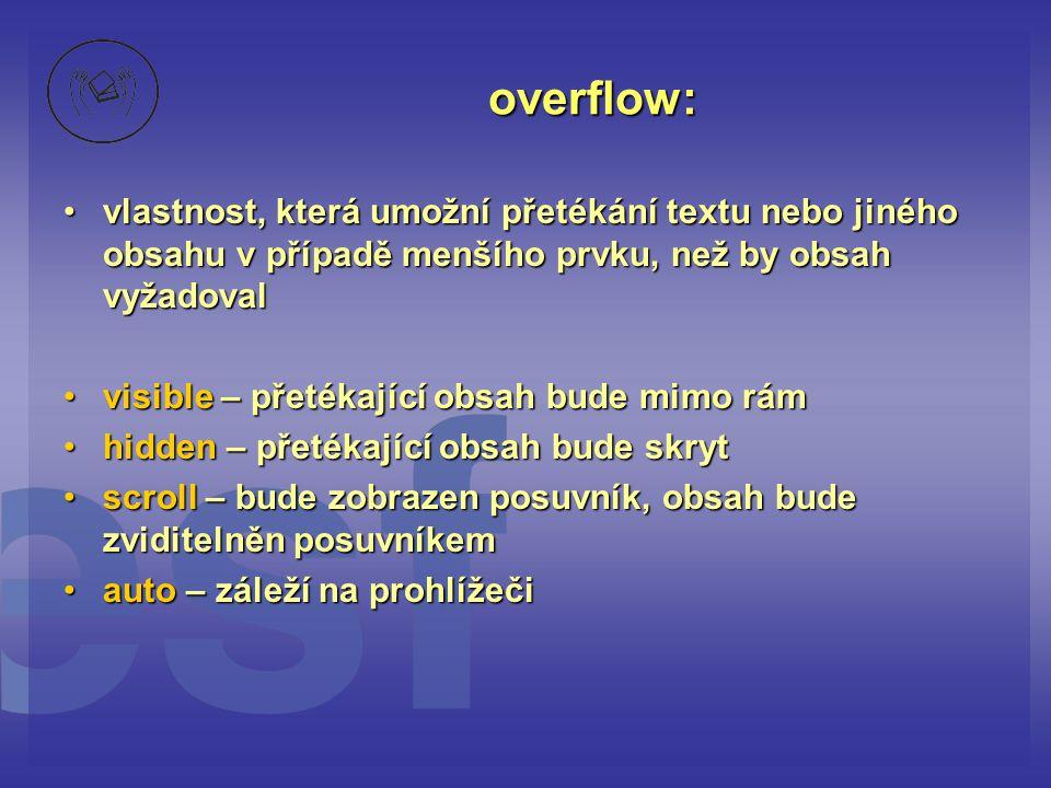 overflow: vlastnost, která umožní přetékání textu nebo jiného obsahu v případě menšího prvku, než by obsah vyžadoval.
