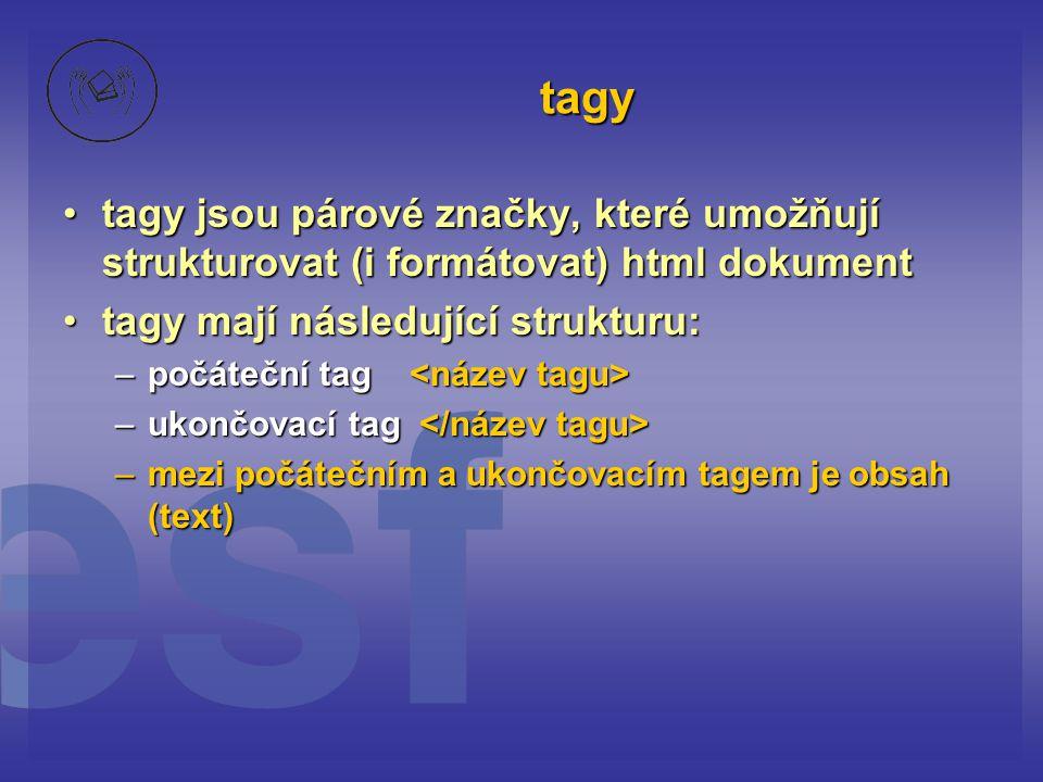 tagy tagy jsou párové značky, které umožňují strukturovat (i formátovat) html dokument. tagy mají následující strukturu: