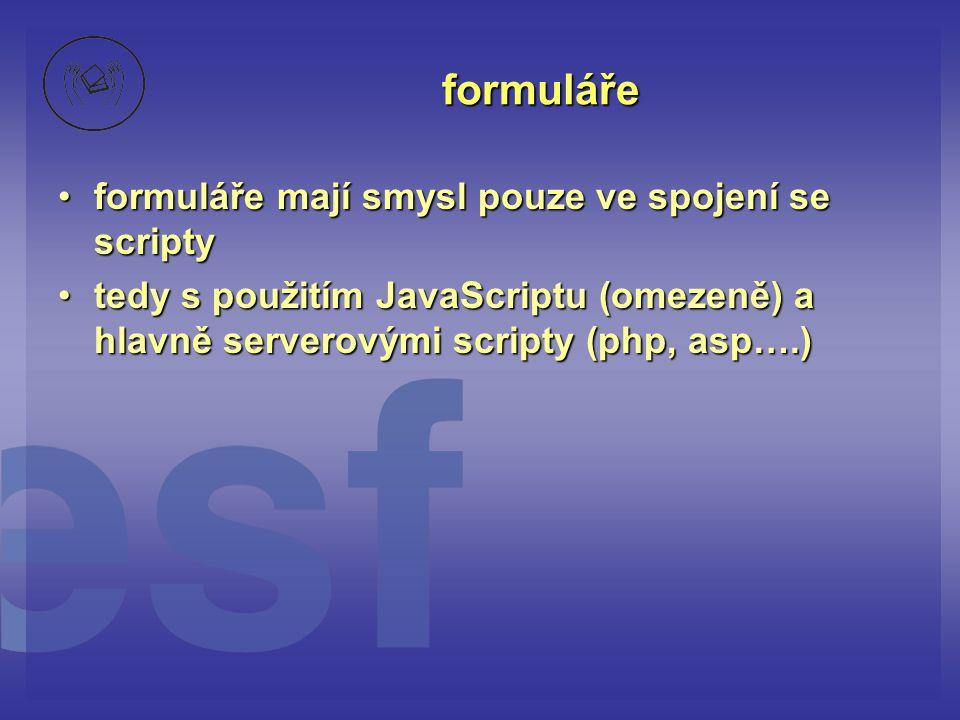 formuláře formuláře mají smysl pouze ve spojení se scripty