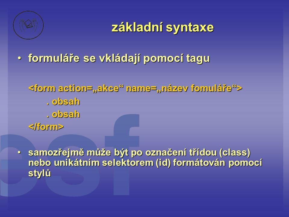 základní syntaxe formuláře se vkládají pomocí tagu