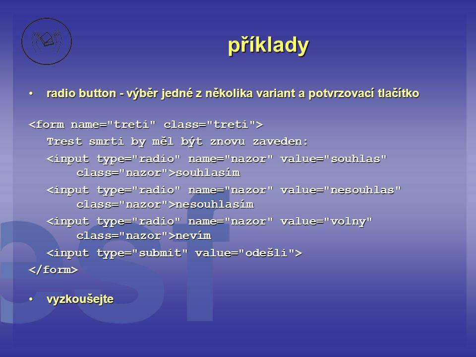 příklady radio button - výběr jedné z několika variant a potvrzovací tlačítko. <form name= treti class= treti >