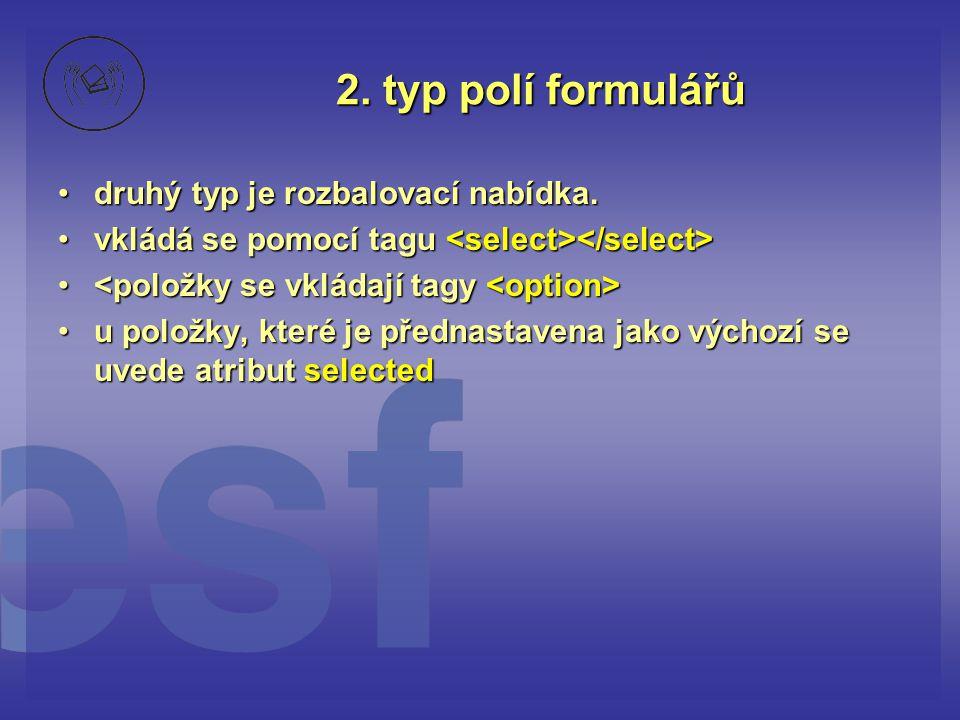 2. typ polí formulářů druhý typ je rozbalovací nabídka.