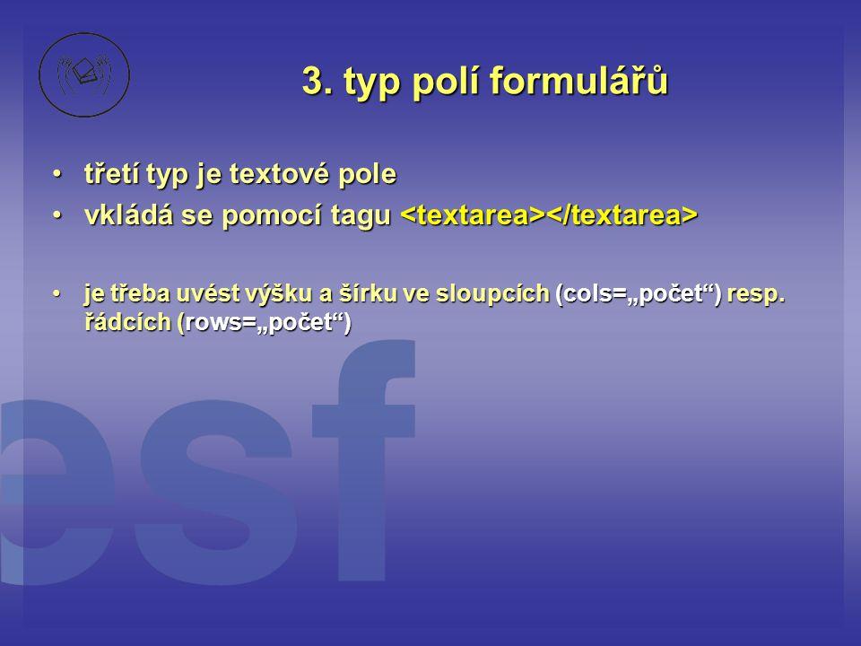 3. typ polí formulářů třetí typ je textové pole
