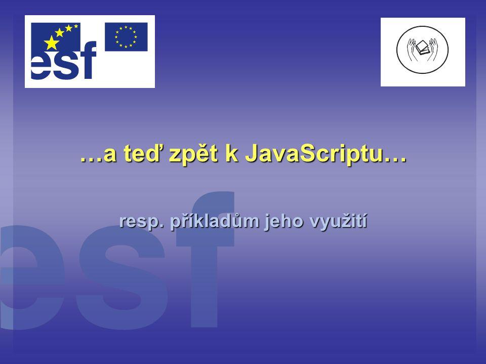 …a teď zpět k JavaScriptu…