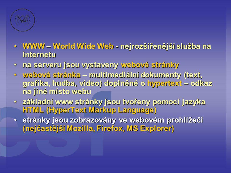 WWW – World Wide Web - nejrozšířenější služba na internetu