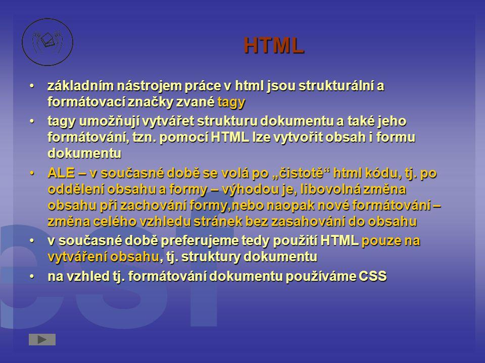 HTML základním nástrojem práce v html jsou strukturální a formátovací značky zvané tagy.