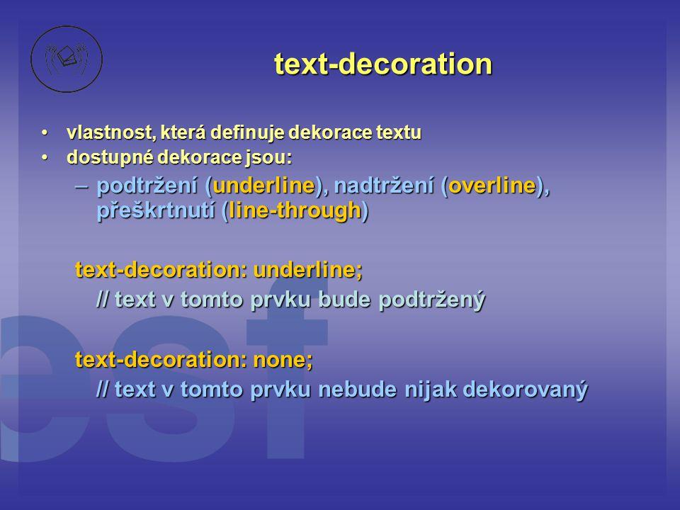 text-decoration vlastnost, která definuje dekorace textu. dostupné dekorace jsou: