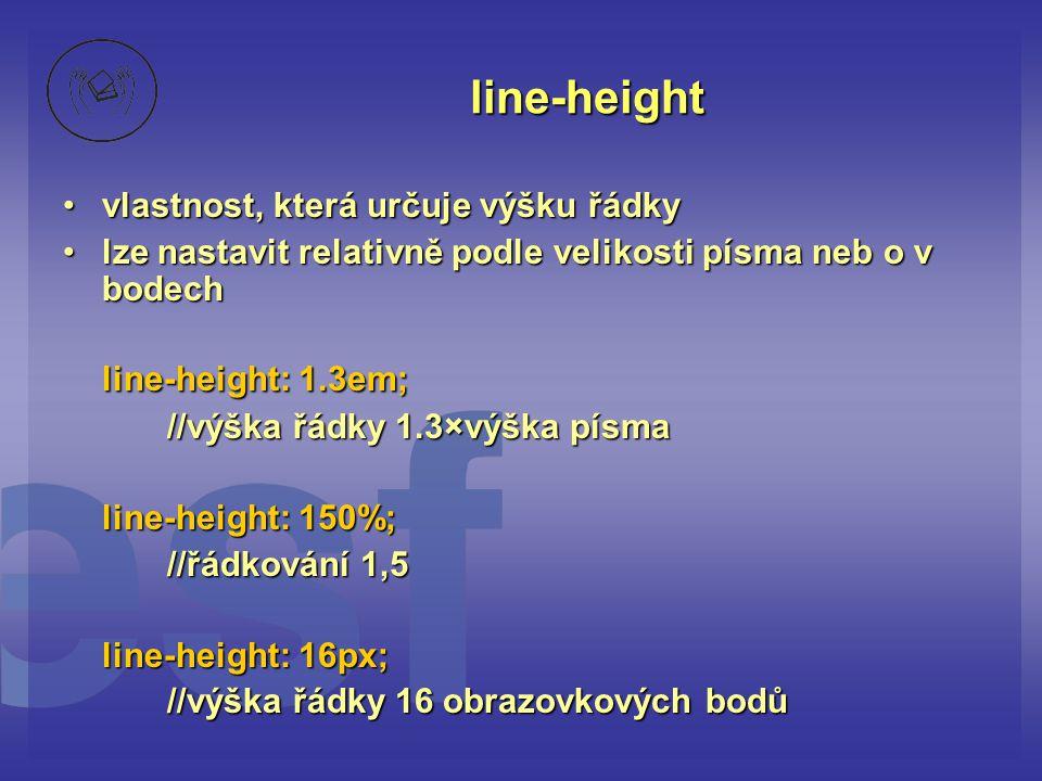 line-height line-height: 1.3em; vlastnost, která určuje výšku řádky