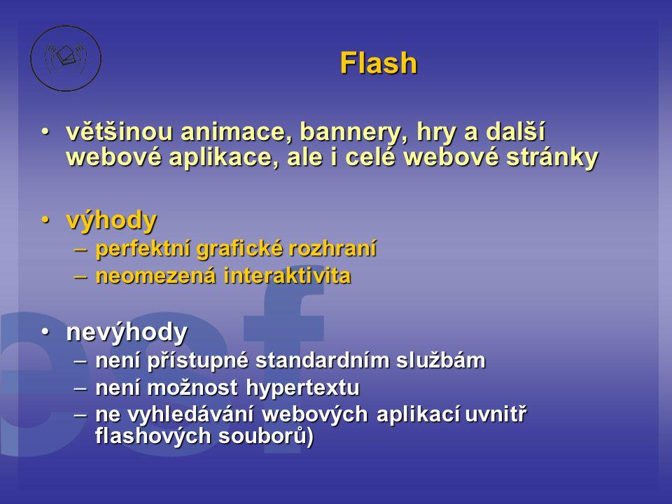 Flash většinou animace, bannery, hry a další webové aplikace, ale i celé webové stránky. výhody. perfektní grafické rozhraní.