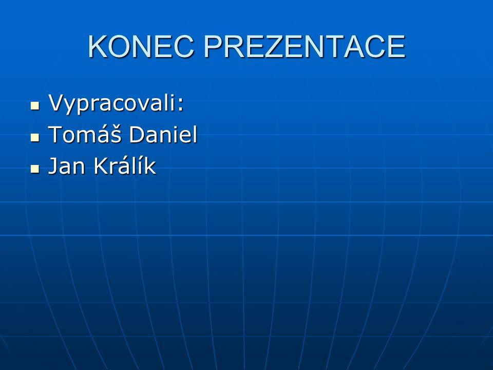 KONEC PREZENTACE Vypracovali: Tomáš Daniel Jan Králík