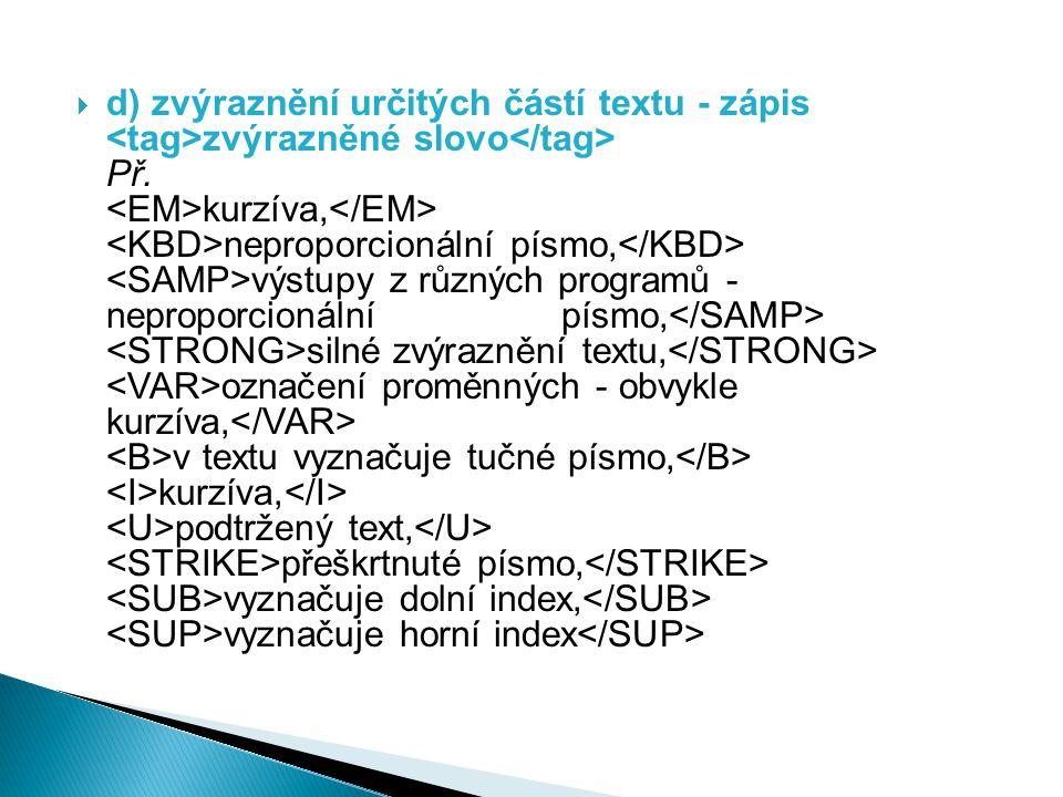 d) zvýraznění určitých částí textu - zápis <tag>zvýrazněné slovo</tag> Př.