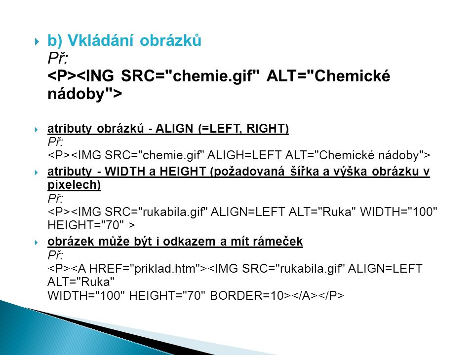 b) Vkládání obrázků Př: <P><ING SRC= chemie