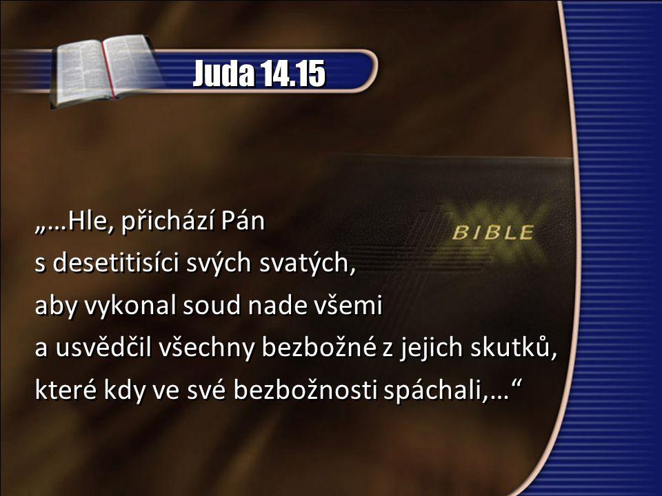 """Juda 14.15 """"…Hle, přichází Pán s desetitisíci svých svatých,"""